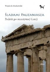 Okładka książki Śladami Pauzaniasza. Podróż po starożytnej Grecji Wojciech Machowski