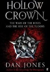 Okładka książki The Hollow Crown: The Wars of the Roses and the Rise of the Tudors Dan Jones