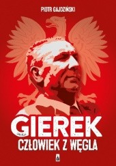 Okładka książki Gierek. Człowiek z węgla Piotr Gajdziński