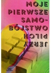 Okładka książki Moje pierwsze samobójstwo i dziewięć innych opowieści Jerzy Pilch