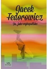 Okładka książki Ja, jako wykopalisko Jacek Fedorowicz