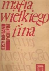 Okładka książki Mafia Wielkiego Fina Jerzy Bohdan Rychliński