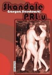 Okładka książki Skandale PRL-u Grzegorz Sieczkowski