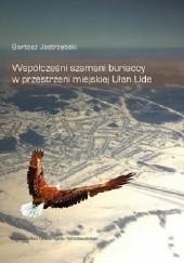 Okładka książki Współcześni szamani buriaccy w przestrzeni miejskiej Ułan Ude Bartosz Jastrzębski