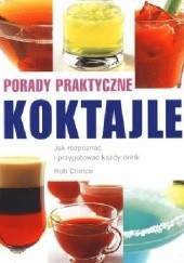Okładka książki Koktajle. Porady praktyczne Rob Chirico
