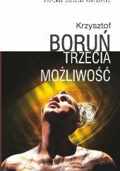 Okładka książki Trzecia możliwość Krzysztof Boruń