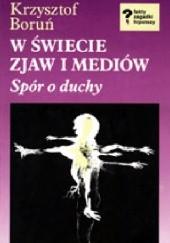Okładka książki W świecie zjaw i mediów: spór o duchy Krzysztof Boruń