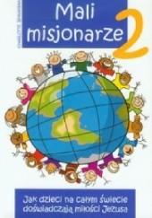 Okładka książki Mali misjonarze 2 Jak dzieci na całym świecie doświadczają miłości Jezusa Charlotte Ishkanian