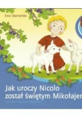 Okładka książki Jak uroczy Nicolo został świętym Mikołajem Ewa Skarżyńska,Paweł Kołodziejski