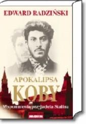 Okładka książki Apokalipsa Koby. Wspomnienia przyjaciela Stalina Edward Radziński