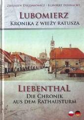 Okładka książki Lubomierz - Kronika z wieży ratusza. Liebenthal – Die Chronik aus dem Rathausturm Zbigniew Dygdałowicz,Eginbert Fassnacht