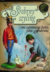 Okładka książki Srebrny szyling i inne zapomniane baśnie pana Andersena Hans Christian Andersen