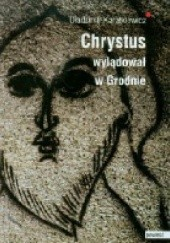 Okładka książki Chrystus wylądował w Grodnie (Ewangelia Judasza) Uładzimir Karatkiewicz