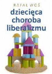 Okładka książki Dziecięca choroba liberalizmu Rafał Woś