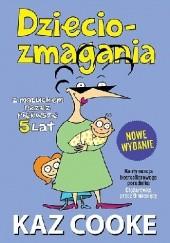 Okładka książki Dzieciozmagania. Z maluchem przez pierwsze 5 lat Kaz Cooke
