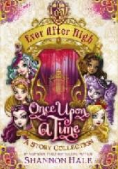 Okładka książki Ever After High: Once Upon a Time (A Story Collection) Shannon Hale