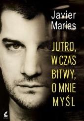Okładka książki Jutro, w czas bitwy, o mnie myśl Javier Marías