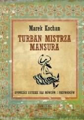 Okładka książki Turban mistrza Mansura. Opowieści sufickie dla mówców i przywódców Marek Kochan