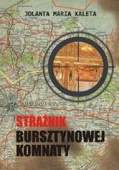 Okładka książki Strażnik Bursztynowej Komnaty Jolanta Maria Kaleta