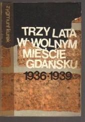 Okładka książki Trzy lata w Wolnym Mieście Gdańsku 1936-1939 Zygmunt Kurek
