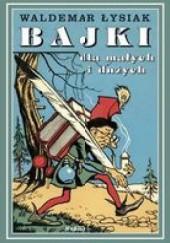Okładka książki Bajki dla małych i dużych tom 1 Waldemar Łysiak