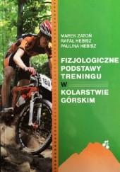 Okładka książki Fizjologiczne podstawy treningu w kolarstwie górskim Marek Zatoń,Rafał Hebisz