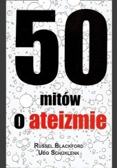 Okładka książki 50 mitów o ateizmie Udo Schuklenk,Russell Blackford