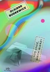 Okładka książki Kto chce, niech wierzy Olgierd Budrewicz