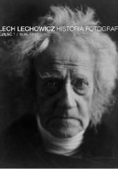 Okładka książki Historia fotografii część 1 / 1839-1939 Lech Lechowicz