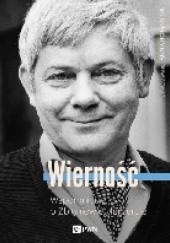 Okładka książki Wierność. Wspomnienia o Zbigniewie Herbercie Anna Romaniuk