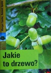 Okładka książki Jakie to drzewo? Margot Spohn,Roland Spohn