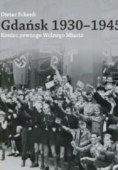 Okładka książki Gdańsk 1930-1945. Koniec pewnego Wolnego Miasta Dieter Schenk