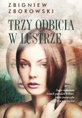 Okładka książki Trzy odbicia w lustrze Zbigniew Zborowski