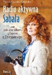 Okładka książki Radio-aktywna Sabała, czyli jak zostałam głosem z Zakopanego Beata Sabała-Zielińska