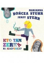 Okładka książki Kto tam zerka na Kacperka? Jerzy Stuhr,Marianna Bończa-Stuhr