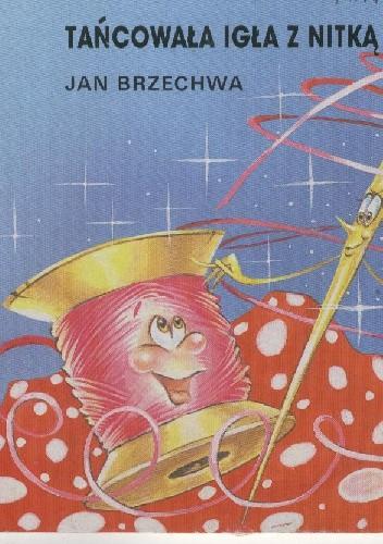 Okładka książki Tańcowała igła z nitką Jan Brzechwa