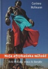 Okładka książki Moja afrykańska miłość. Biała Masajka wraca do Barsaloi Corinne Hofmann