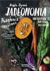 Okładka książki Jadłonomia. Kuchnia roślinna – 100 przepisów nie tylko dla wegan Marta Dymek