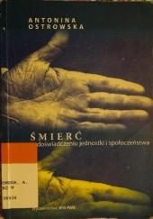 Okładka książki Śmierć w doświadczeniu jednostki i społeczeństwa Antonina Ostrowska