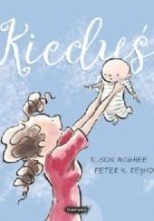 Okładka książki Kiedyś Peter H. Reynolds,Alison McGhee