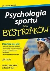Okładka książki Psychologia sportu dla bystrzaków Todd M. Kays,Leif H. Smith
