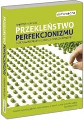 Okładka książki Przekleństwo perfekcjonizmu. Dlaczego idealnie nie zawsze oznacza najlepiej Malwina Huńczak