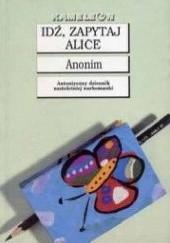 Okładka książki Idź, zapytaj Alice autor nieznany