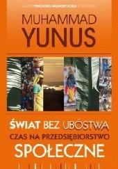 Okładka książki Świat bez ubóstwa. Czas na przedsiębiorstwo społeczne Muhammad Yunus