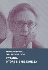 Okładka książki Pytania które się nie kończą Tadeusz Sobolewski,Maja Komorowska