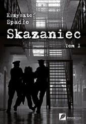 Okładka książki Skazaniec. Na pohybel całemu światu Krzysztof Spadło