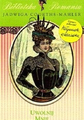 Okładka książki Uwolnij mnie Jadwiga Courths-Mahler