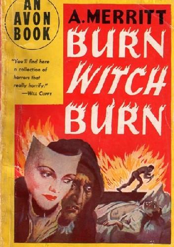 Okładka książki Burn Witch, Burn! Abraham Merritt