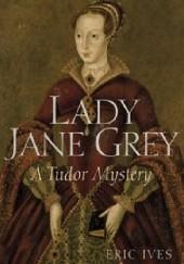 Okładka książki Lady Jane Grey: A Tudor Mystery Eric Ives