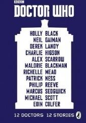 Okładka książki Doctor Who: 12 Doctors 12 Stories Eoin Colfer,Holly Black,Philip Reeve,Charlie Higson,Derek Landy,Neil Gaiman,Michael Scott,Richelle Mead,Marcus Sedgwick,Alex Scarrow,Malorie Blackman,Patrick Ness